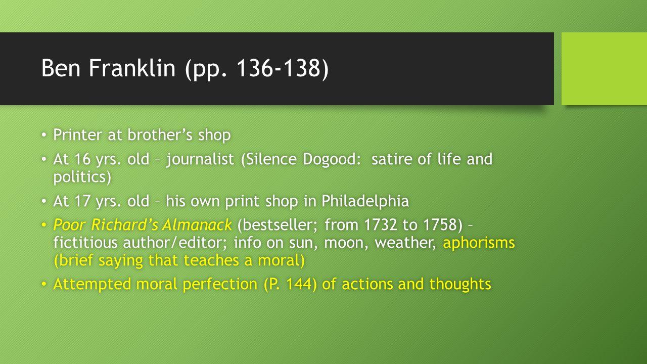Ben Franklin (pp. 136-138) Printer at brother's shop Printer at brother's shop At 16 yrs.