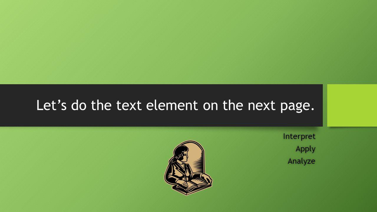 Let's do the text element on the next page. InterpretApplyAnalyze