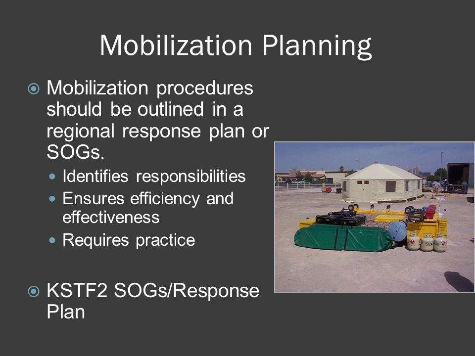 Mobilization Planning  Mobilization procedures should be outlined in a regional response plan or SOGs.
