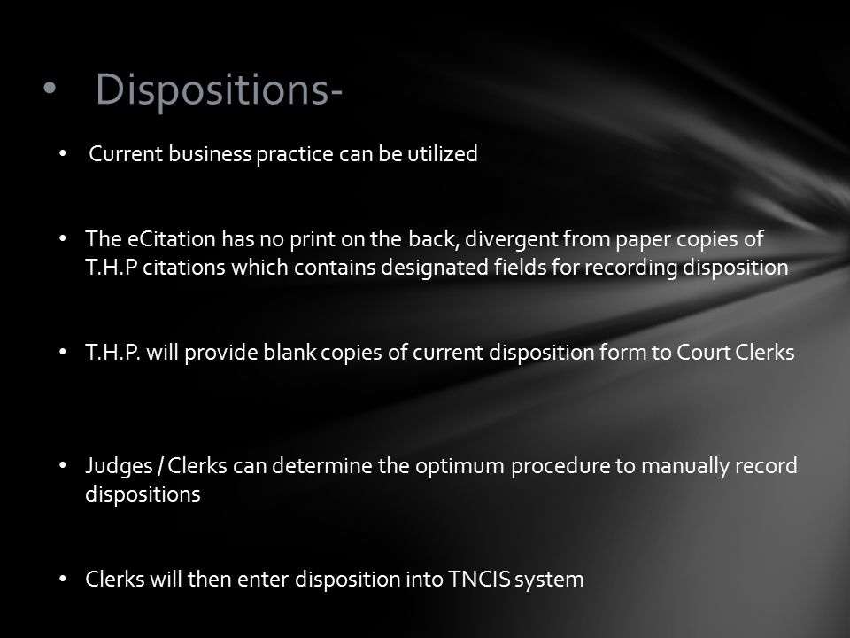 Dispositions- Current business practice can be utilized The eCitation has no print on the back, divergent from paper copies of T.H.P citations which c