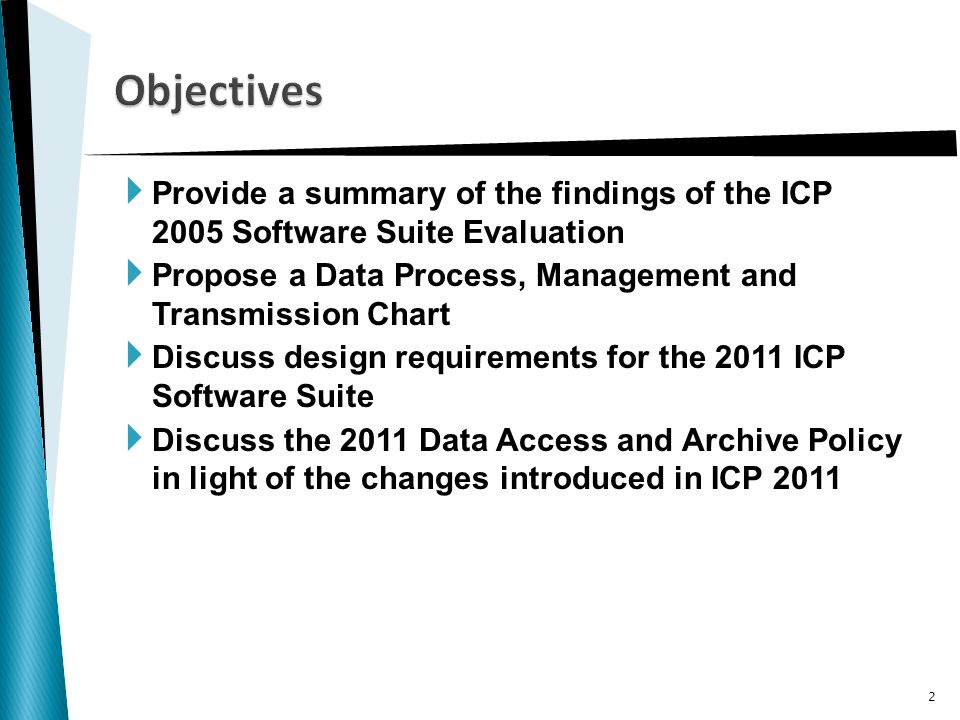  Provide a summary of the findings of the ICP 2005 Software Suite Evaluation  Propose a Data Process, Management and Transmission Chart  Discuss design requirements for the 2011 ICP Software Suite  Discuss the 2011 Data Access and Archive Policy in light of the changes introduced in ICP 2011 Objectives 2