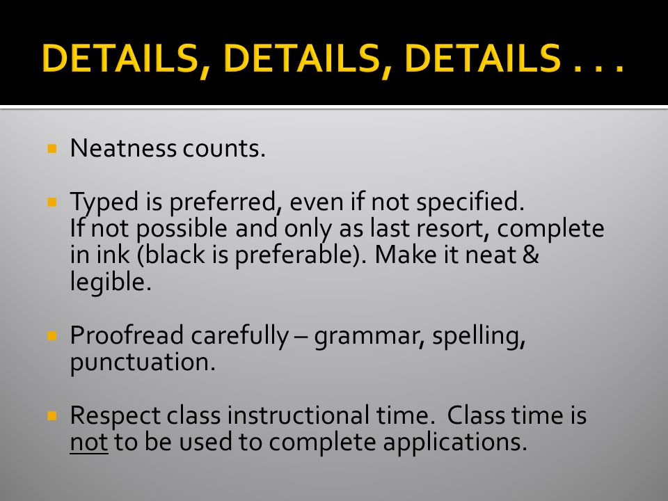  Neatness counts.  Typed is preferred, even if not specified.