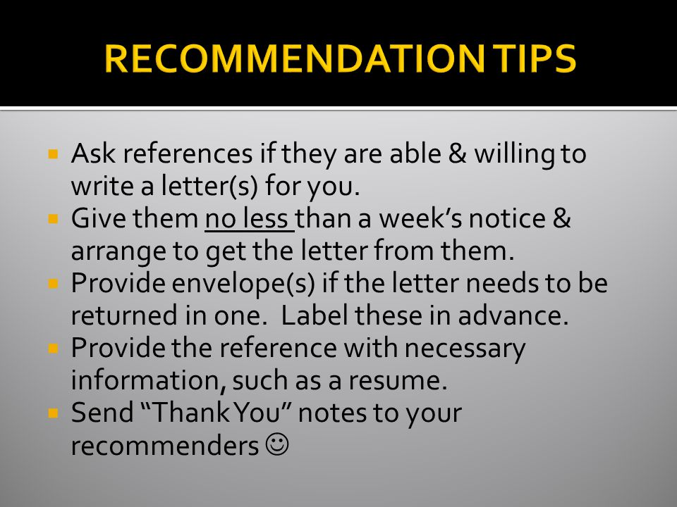  Ask references if they are able & willing to write a letter(s) for you.