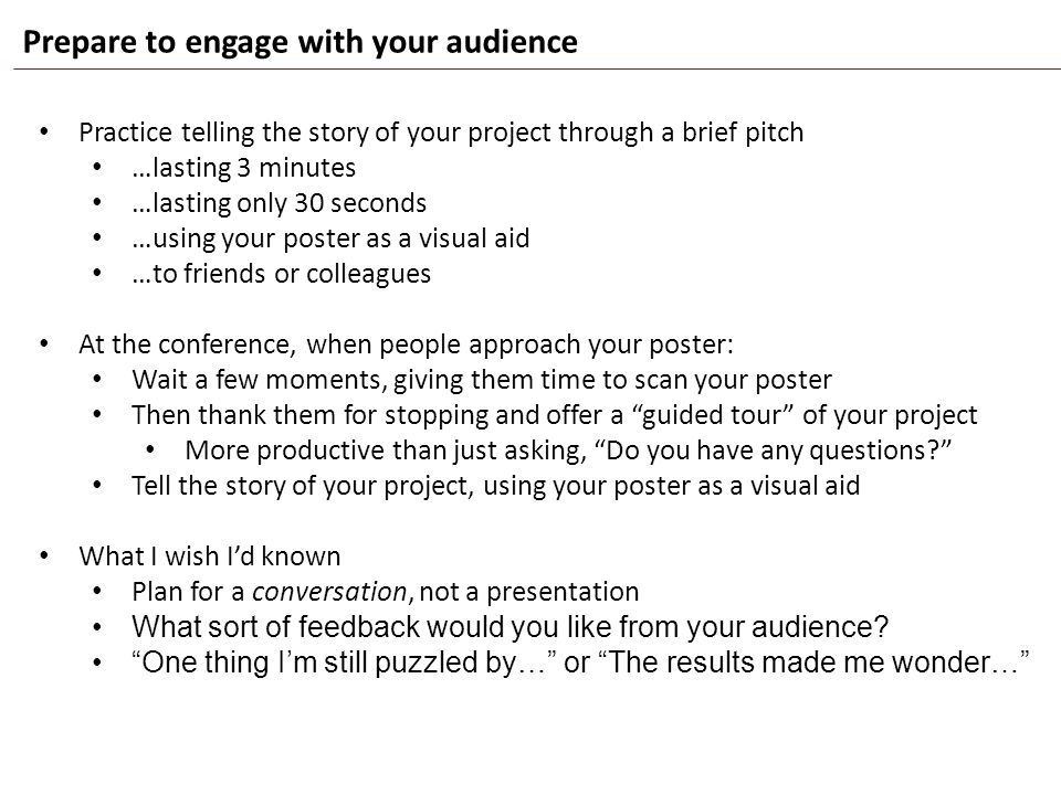 Prepare to engage with your audience Practice telling the story of your project through a brief pitch …lasting 3 minutes …lasting only 30 seconds …usi