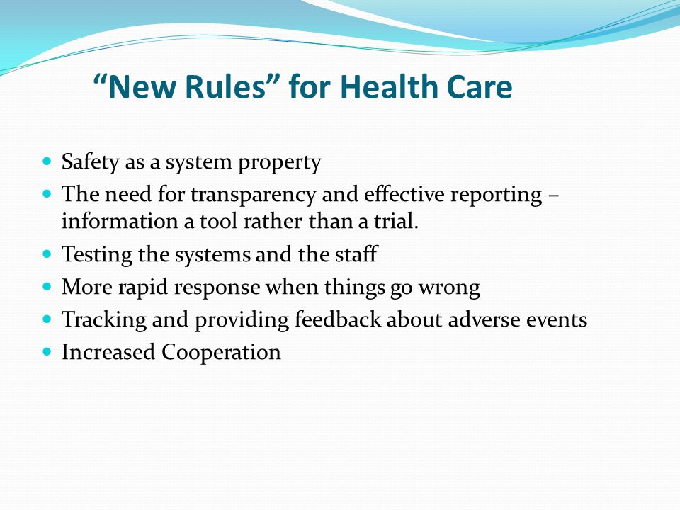New Rules for Health Care Safety as a system property The need for transparency and effective reporting – information a tool rather than a trial.