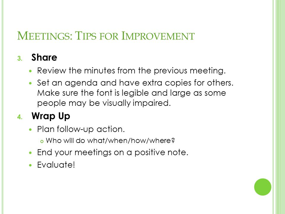 M EETINGS : T IPS FOR I MPROVEMENT 3. Share Review the minutes from the previous meeting.
