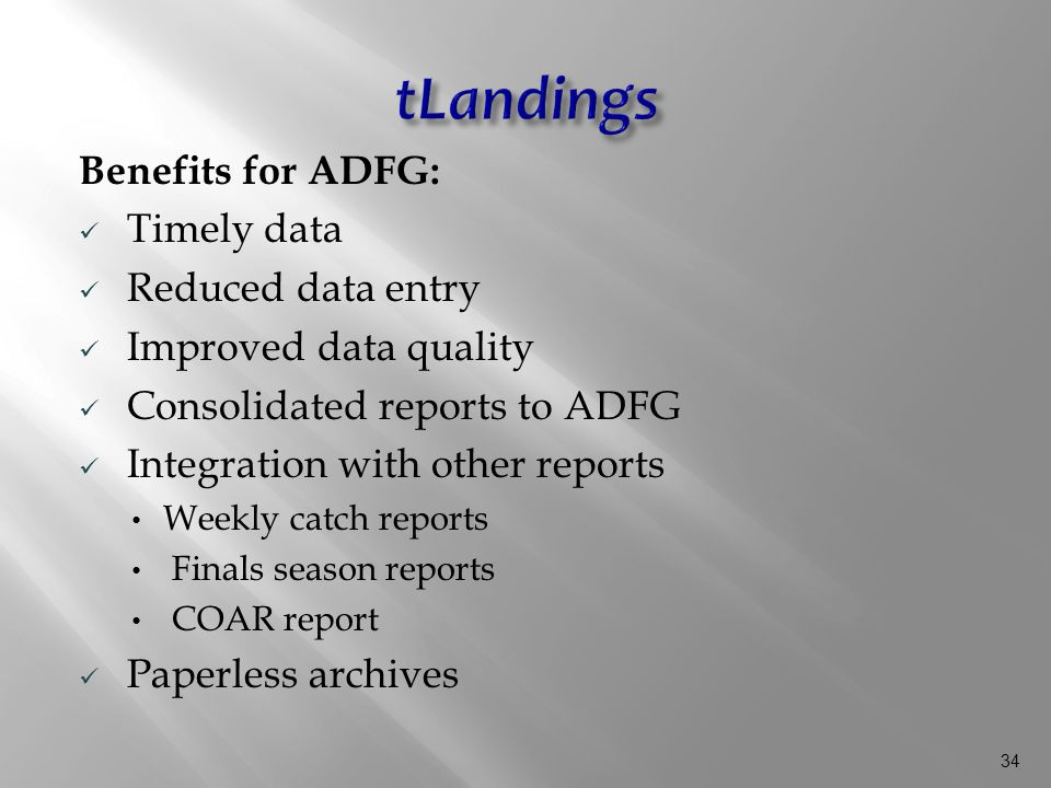 34 Benefits for ADFG: Timely data Reduced data entry Improved data quality Consolidated reports to ADFG Integration with other reports Weekly catch reports Finals season reports COAR report Paperless archives