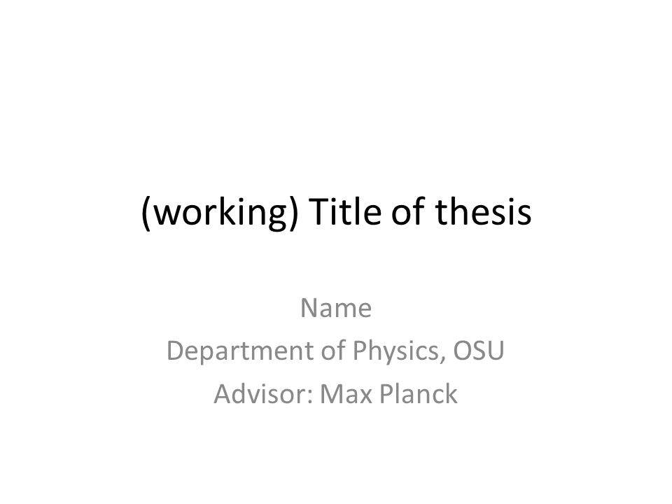 (working) Title of thesis Name Department of Physics, OSU Advisor: Max Planck