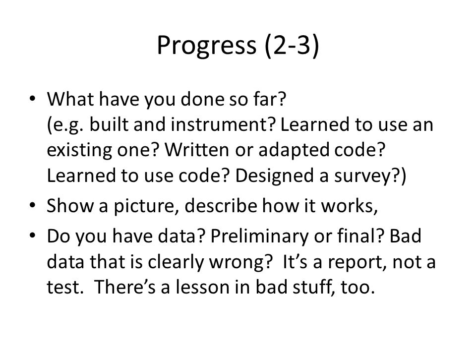 Progress (2-3) What have you done so far? (e.g. built and instrument? Learned to use an existing one? Written or adapted code? Learned to use code? De