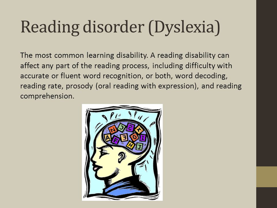 Reading disorder (Dyslexia) The most common learning disability.
