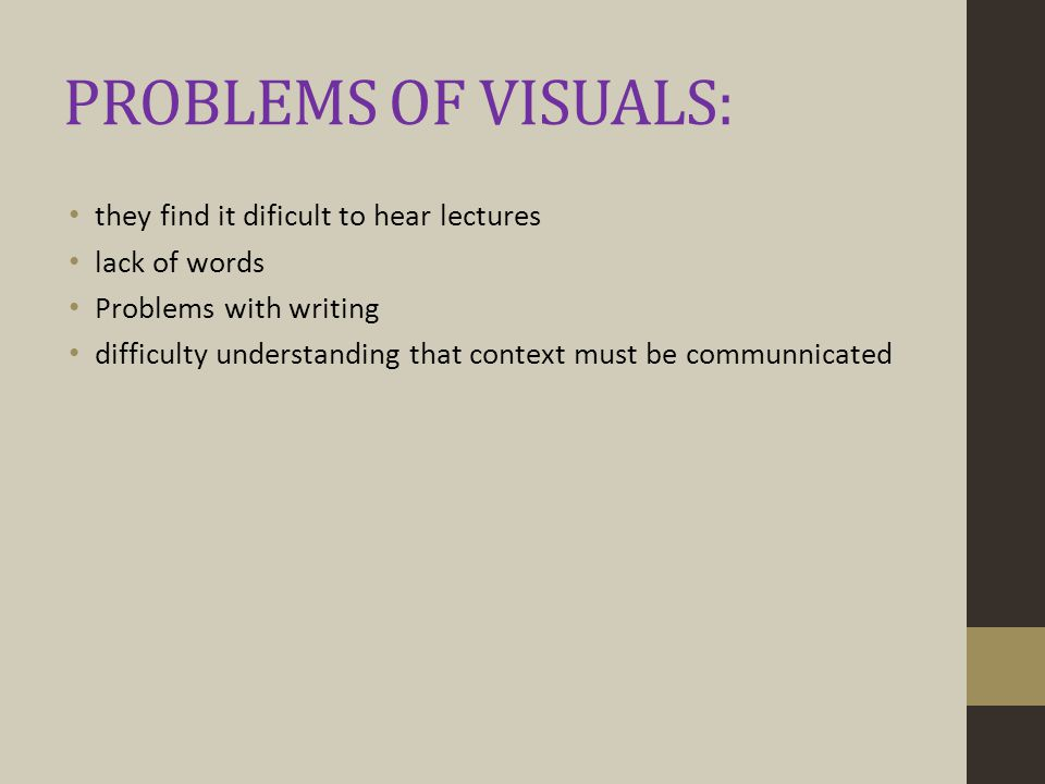 PROBLEMS OF VISUALS: they find it dificult to hear lectures lack of words Problems with writing difficulty understanding that context must be communnicated