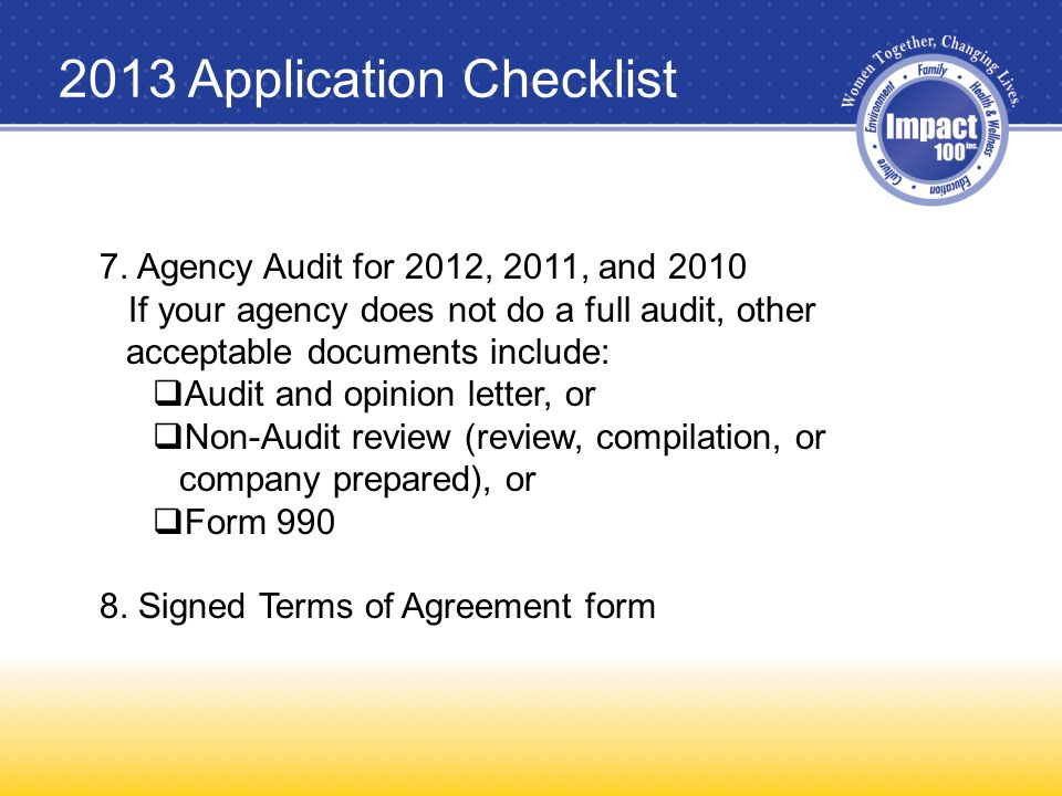 2013 Application Checklist 7. Agency Audit for 2012, 2011, and 2010 If your agency does not do a full audit, other acceptable documents include:  Aud