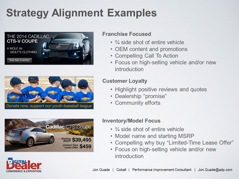 Jon Quade | Cobalt | Performance Improvement Consultant | Jon.Quade@adp.com Strategy Alignment Examples Customer Loyalty Highlight positive reviews an
