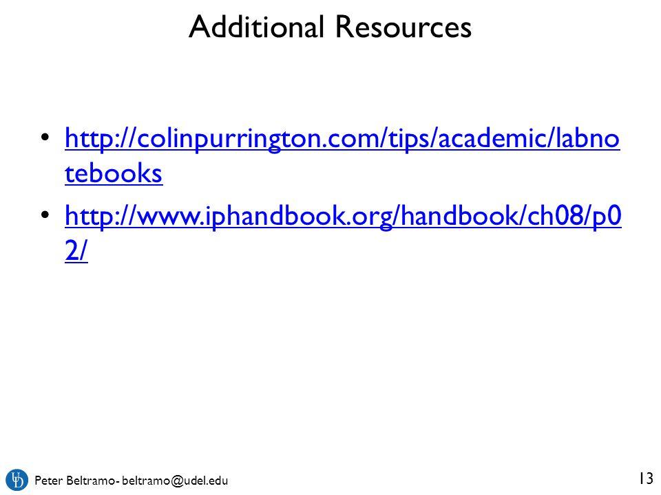 Peter Beltramo- beltramo@udel.edu http://colinpurrington.com/tips/academic/labno tebooks http://colinpurrington.com/tips/academic/labno tebooks http://www.iphandbook.org/handbook/ch08/p0 2/ http://www.iphandbook.org/handbook/ch08/p0 2/ Additional Resources 13