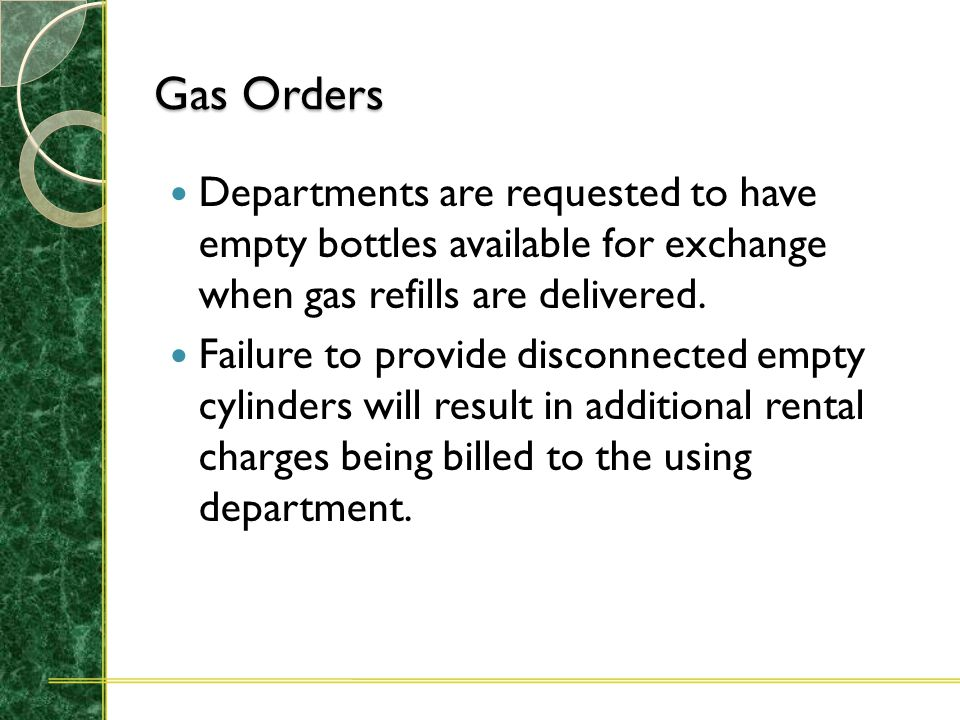 Gas Orders The yearly lease rate of $52.00 provides a significant savings to the user department. A $7.00 drayage charge will be added for each tank a