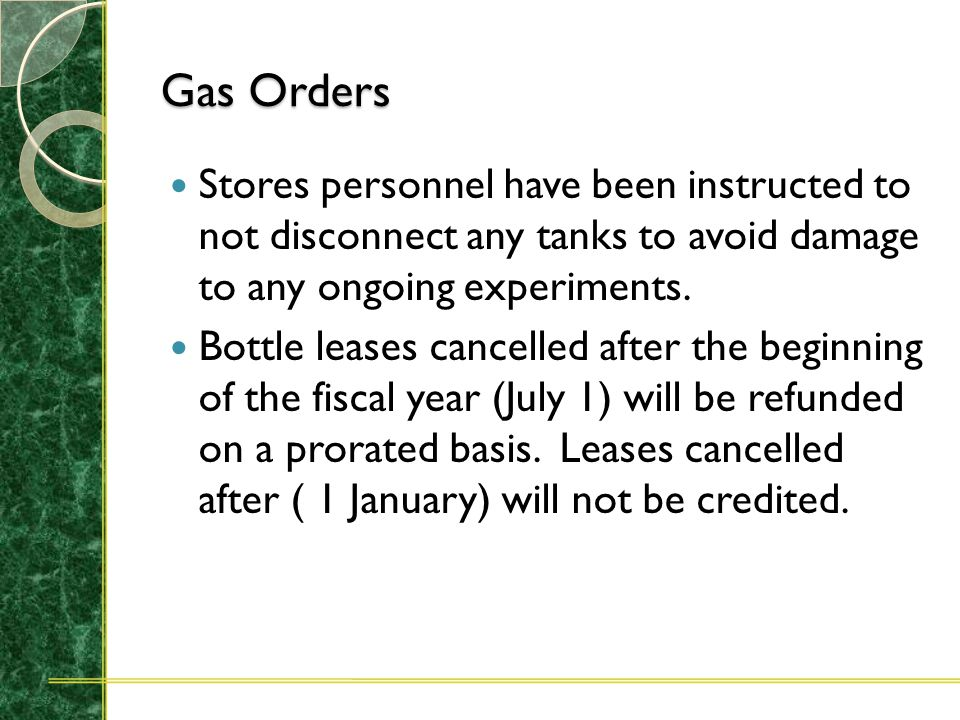 Gas Orders Departments are requested to have empty bottles available for exchange when gas refills are delivered.