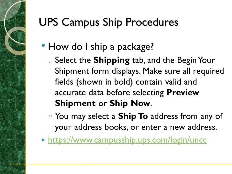 UPS Campus Ship Account Setup 1. The Principle Investigator for the account will have to initiate authorization for any user to access UPS Campus Ship