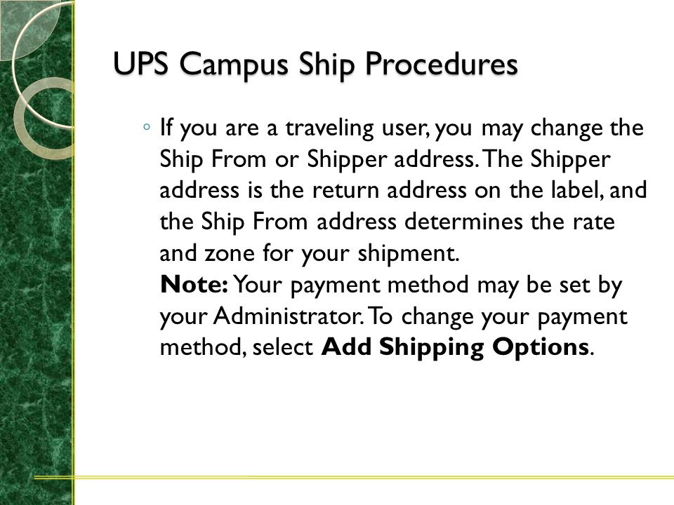 UPS Campus Ship Procedures ◦ To review the information you have entered, select Preview Shipment. This allows you to review all information entered. T