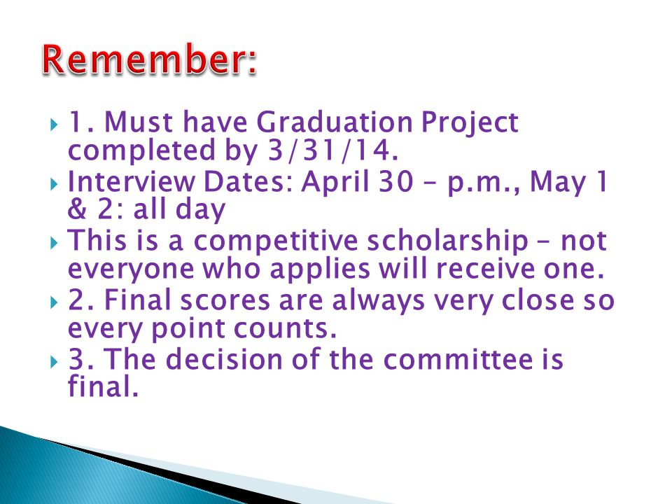  1. Must have Graduation Project completed by 3/31/14.