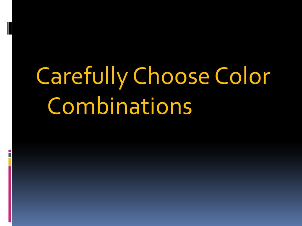 Choose colors carefully Choose colors carefully Dark background, light textDark background, light text Poor contrast = hard to readPoor contrast = hard to read