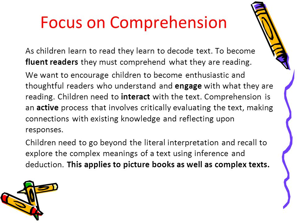Focus on Comprehension As children learn to read they learn to decode text. To become fluent readers they must comprehend what they are reading. We wa