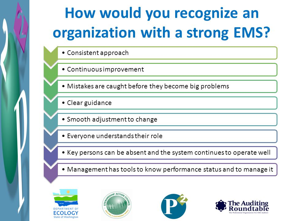 How would you recognize an organization with a strong EMS? Consistent approach Continuous improvement Mistakes are caught before they become big probl