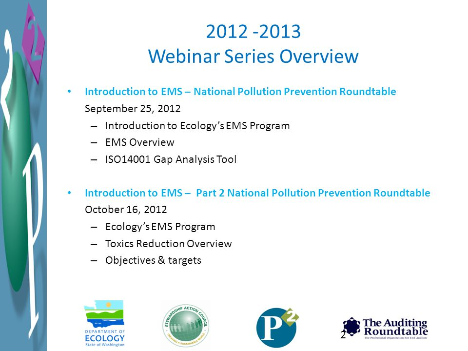 2012 -2013 Webinar Series Overview Introduction to EMS – National Pollution Prevention Roundtable September 25, 2012 – Introduction to Ecology's EMS P