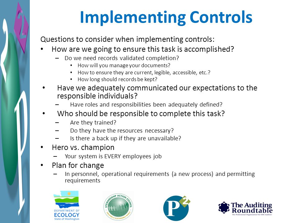 Questions to consider when implementing controls: How are we going to ensure this task is accomplished? – Do we need records validated completion? How