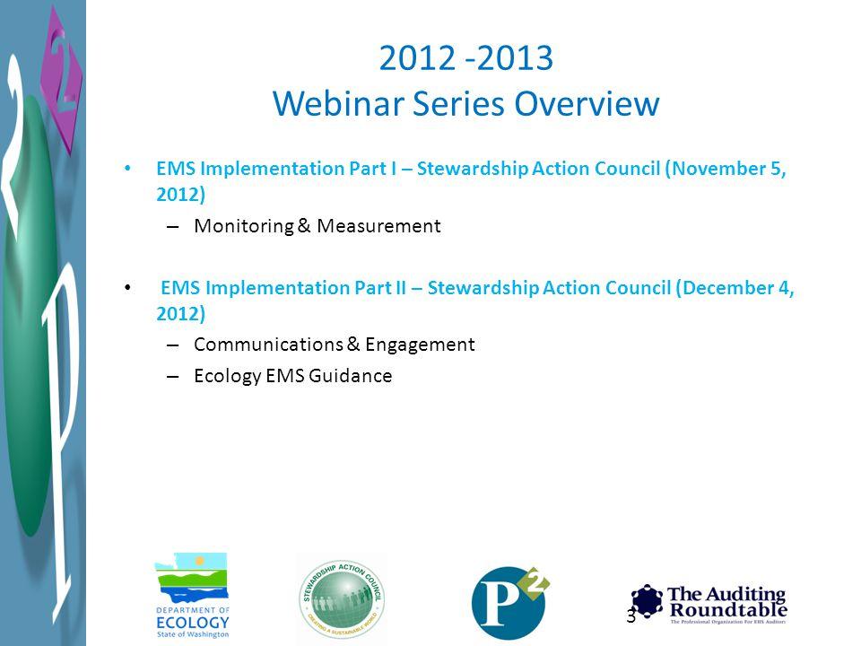 2012 -2013 Webinar Series Overview EMS Implementation Part I – Stewardship Action Council (November 5, 2012) – Monitoring & Measurement EMS Implementa