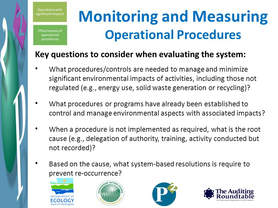 Key questions to consider when evaluating the system: What procedures/controls are needed to manage and minimize significant environmental impacts of activities, including those not regulated (e.g., energy use, solid waste generation or recycling).
