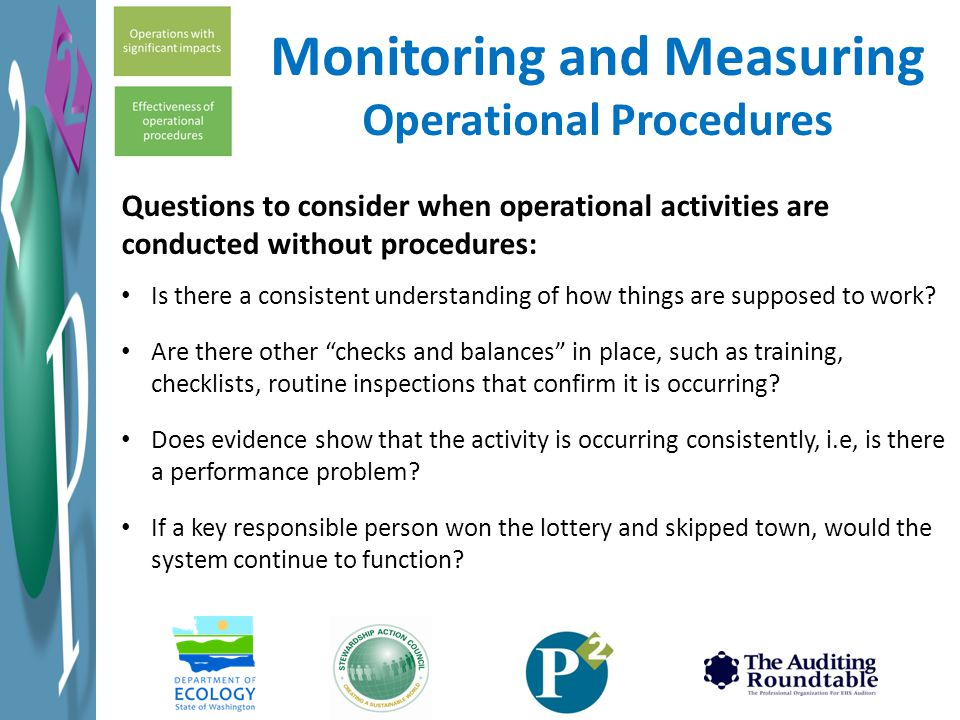 Questions to consider when operational activities are conducted without procedures: Is there a consistent understanding of how things are supposed to work.
