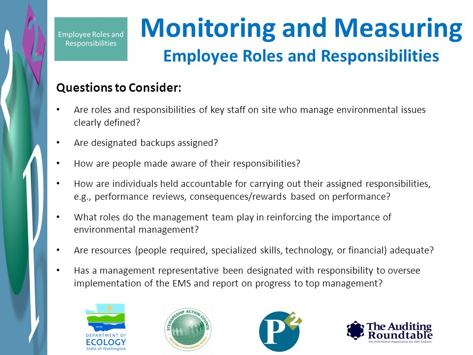 Monitoring and Measuring Employee Roles and Responsibilities Questions to Consider: Are roles and responsibilities of key staff on site who manage environmental issues clearly defined.
