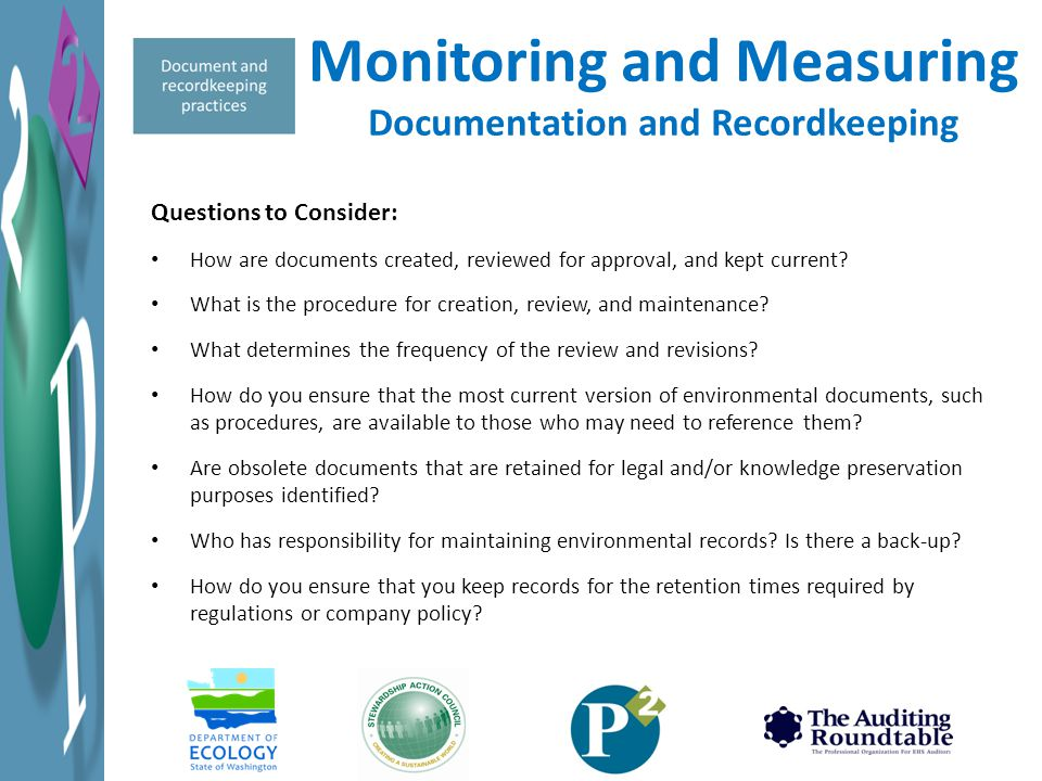 Monitoring and Measuring Documentation and Recordkeeping Questions to Consider: How are documents created, reviewed for approval, and kept current? Wh