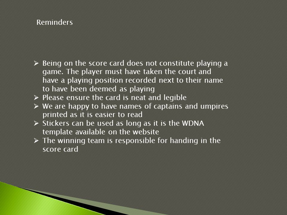 Reminders  Being on the score card does not constitute playing a game. The player must have taken the court and have a playing position recorded next