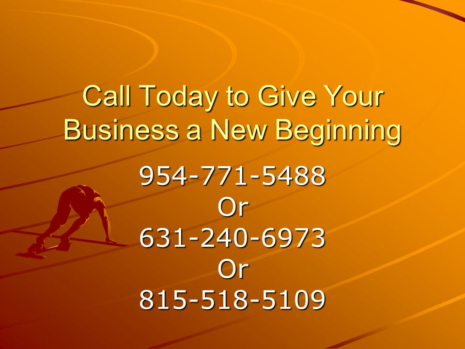 Call Today to Give Your Business a New Beginning 954-771-5488Or631-240-6973Or815-518-5109