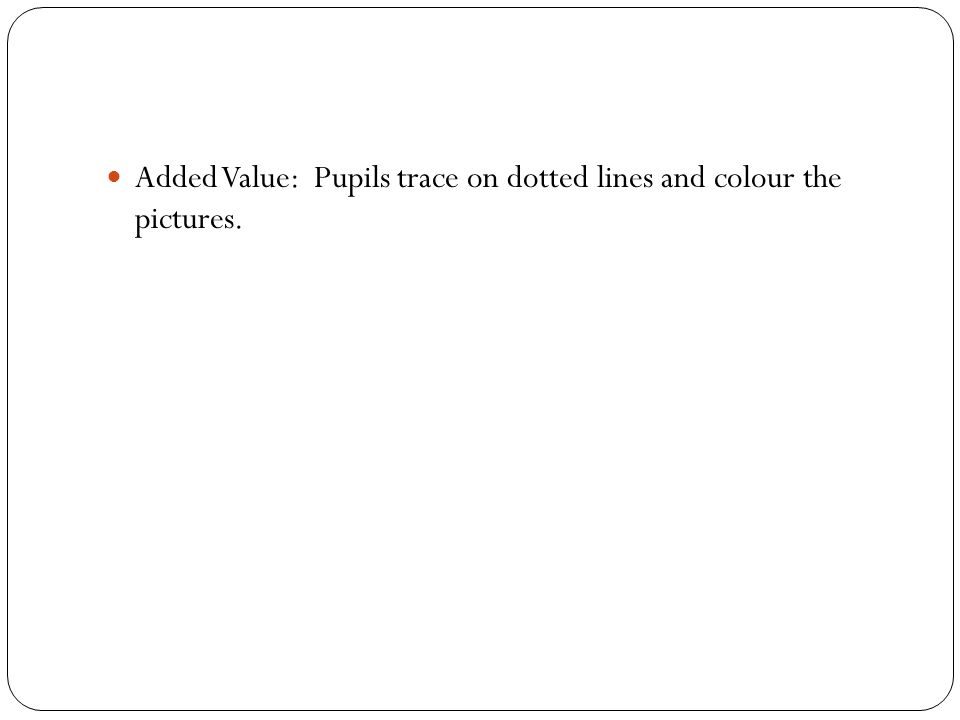 Added Value: Pupils trace on dotted lines and colour the pictures.