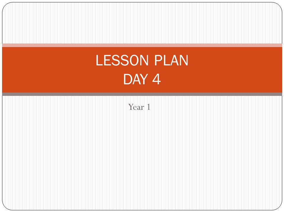 Year 1 LESSON PLAN DAY 4