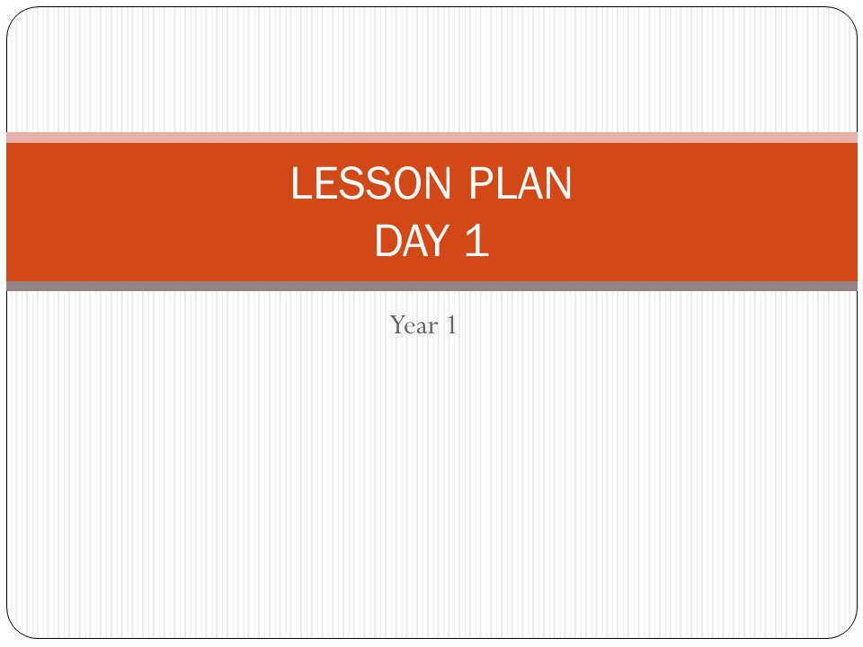 Year 1 LESSON PLAN DAY 1