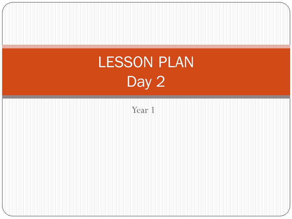 Year 1 LESSON PLAN Day 2