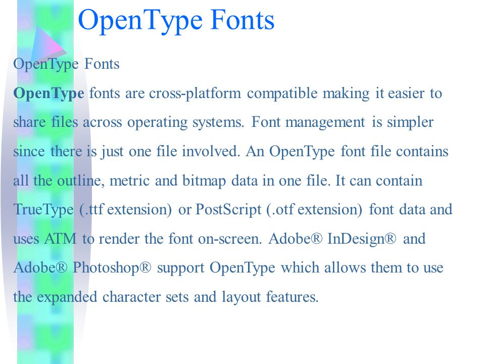 OpenType Fonts OpenType Fonts OpenType fonts are cross-platform compatible making it easier to share files across operating systems.