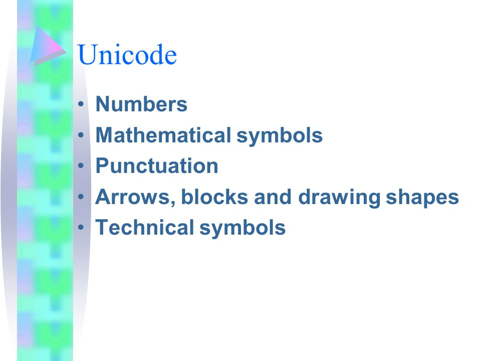 Unicode Numbers Mathematical symbols Punctuation Arrows, blocks and drawing shapes Technical symbols