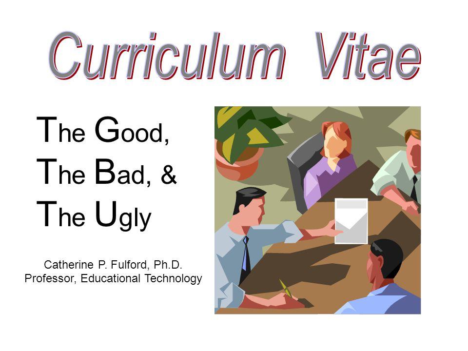 T he G ood, T he B ad, & T he U gly Catherine P. Fulford, Ph.D. Professor, Educational Technology