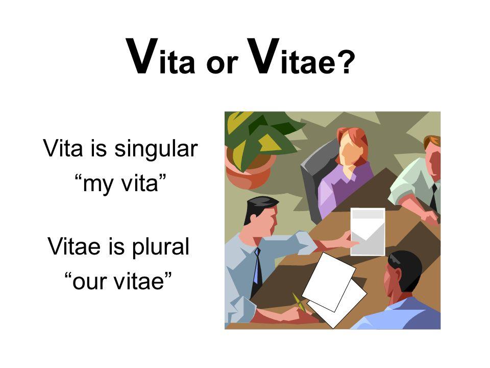 Vitae is plural our vitae V ita or V itae? Vita is singular my vita