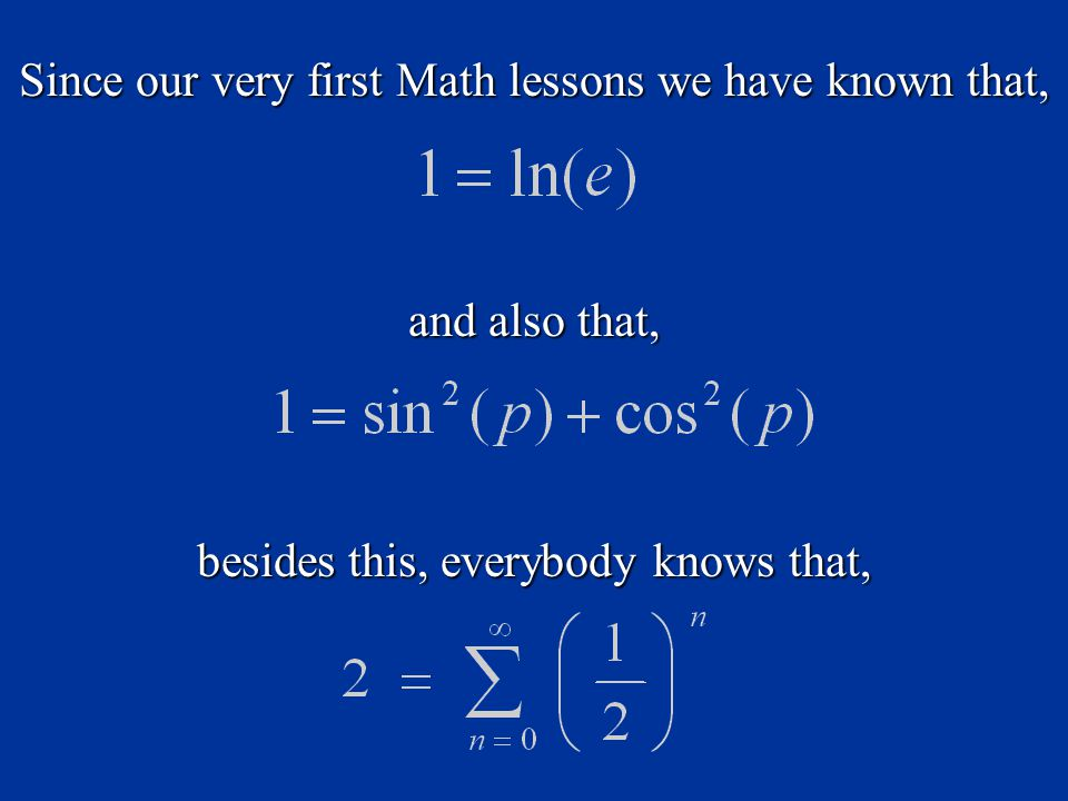 Since our very first Math lessons we have known that, and also that, besides this, everybody knows that,