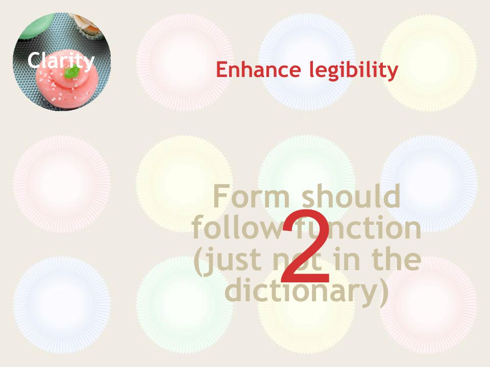 Clarity Form should follow function (just not in the dictionary) Enhance legibility 2