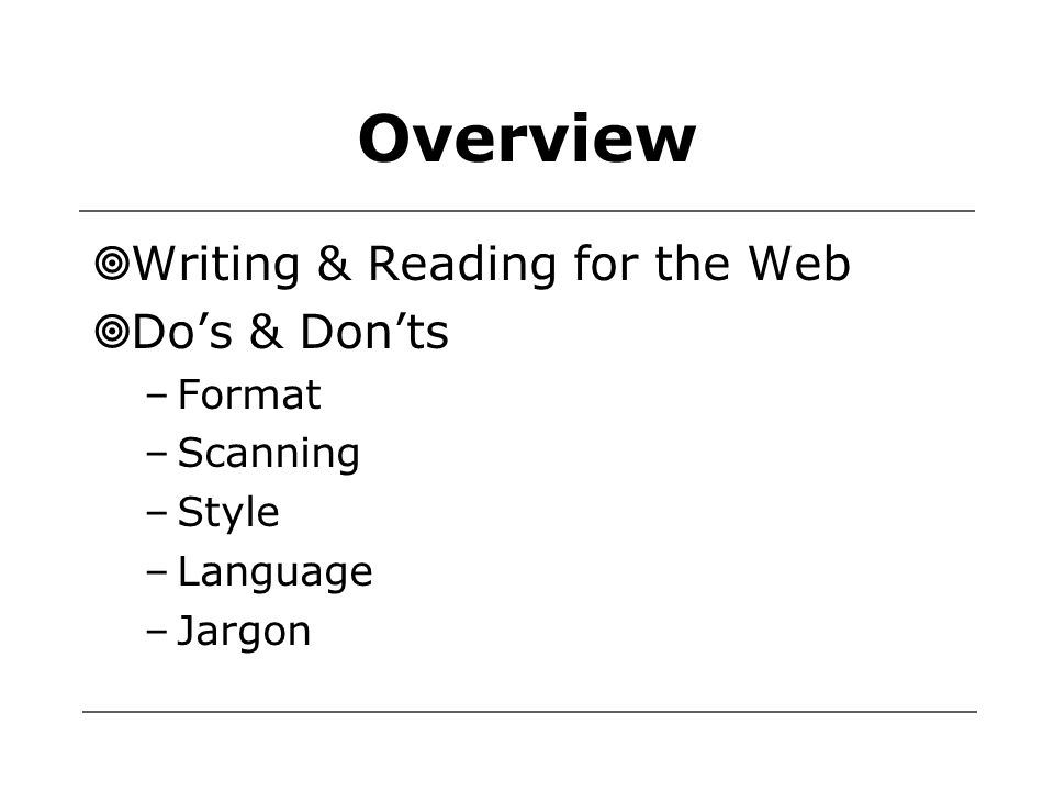 Overview  Writing & Reading for the Web  Do's & Don'ts –Format –Scanning –Style –Language –Jargon