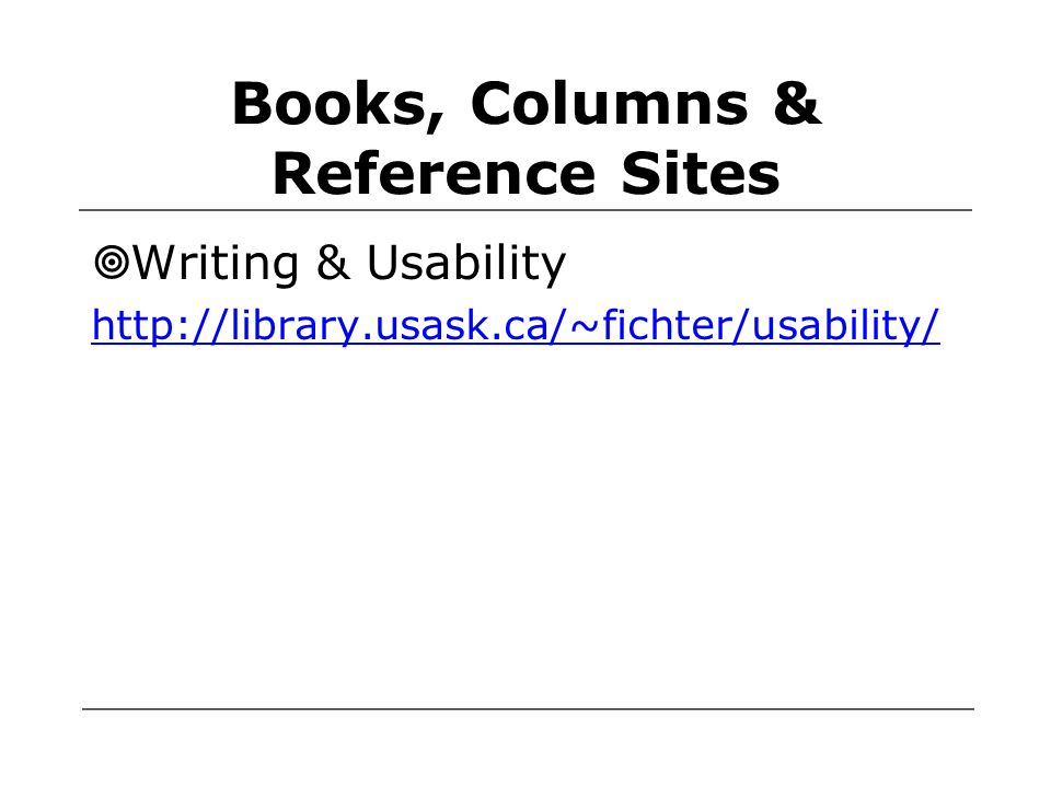 Books, Columns & Reference Sites  Writing & Usability http://library.usask.ca/~fichter/usability/