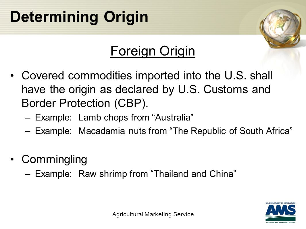 Determining Origin Foreign Origin Covered commodities imported into the U.S.