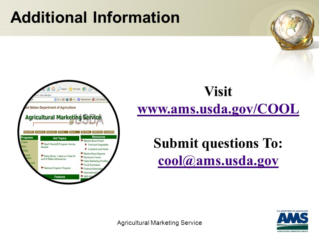 Additional Information Agricultural Marketing Service Visit www.ams.usda.gov/COOL Submit questions To: cool@ams.usda.gov