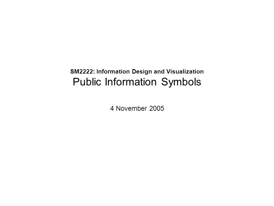 SM2222: Information Design and Visualization Public Information Symbols 4 November 2005